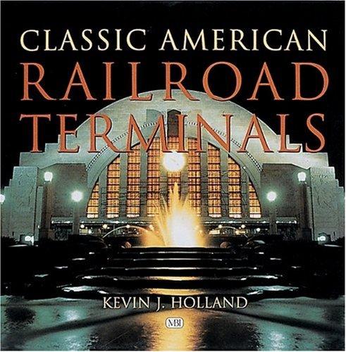 Classic American Railroad Terminals: Holland, Kevin J.
