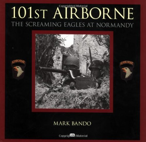 101st Airborne: The Screaming Eagles at Normandy: Bando, Mark;Bando, Mark 101st Airborne at ...