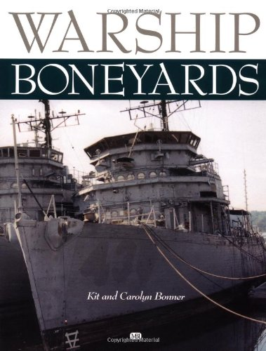 Warship Boneyards (0760308705) by Carolyn Bonner; Kit Bonner