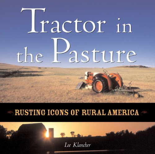 Tractor in the Pasture : Rusting Icons of Rural America: Klancher, Lee