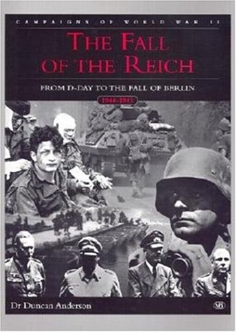 9780760309223: The Fall of the Reich: D-Day to the Fall of Berlin, 1944-1945