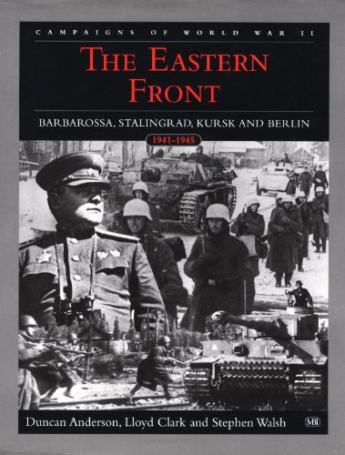 Campaigns Of World War II: The Eastern Front. Barbarossa, Stalingrad, Kursk And Berlin. 1941-1945: ...