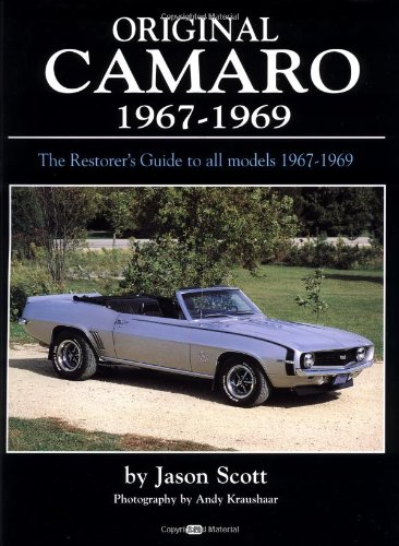 Original Camaro 1967-1969: The Restorer's Guide 1967-1969 (Original Series): Scott, Jason