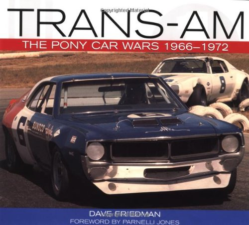 Trans-Am: The Pony Car Wars, 1966-1971: Dave Friedman