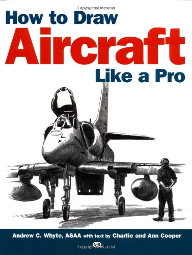How to Draw Aircraft Like a Pro: Whyte, ASAA, Andrew C. {Drawing Instruction By} with Charlie ...