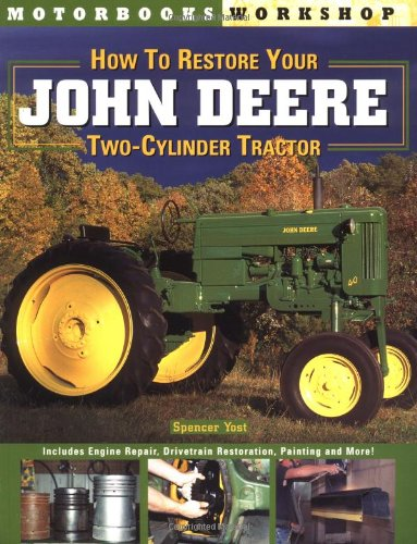 How to Restore Your John Deere Two-Cylinder Tractor (Motorbooks Workshop): Yost, Spencer