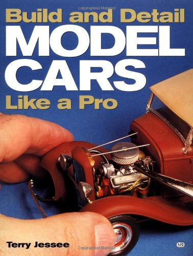 Build and Detail Model Cars Like a Pro: Jessee, Terry