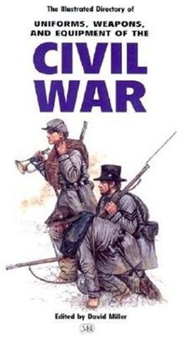 9780760310489: The Illustrated Directory of Uniforms, Weapons, and Equipment of the Civil War