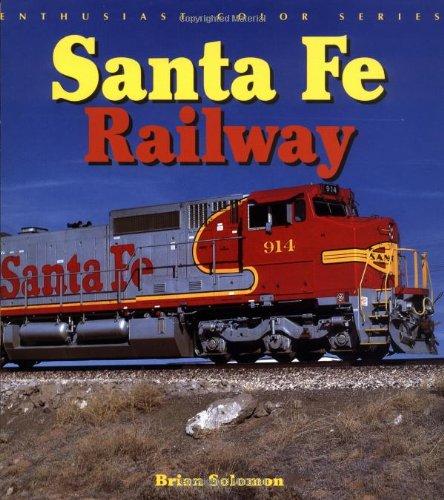 Santa Fe Railway (Enthusiast Color Series): Brian Solomon