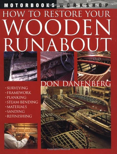 How to Restore Your Wooden Runabout: Danenberg, Don