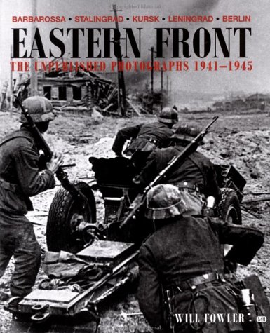 Eastern Front the Unpublished Photographs 1941-1945: Will Fowler
