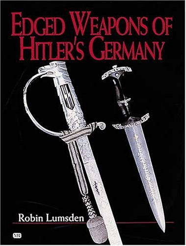 Edged Weapons of Hitler's Germany: Lumsden, Robin