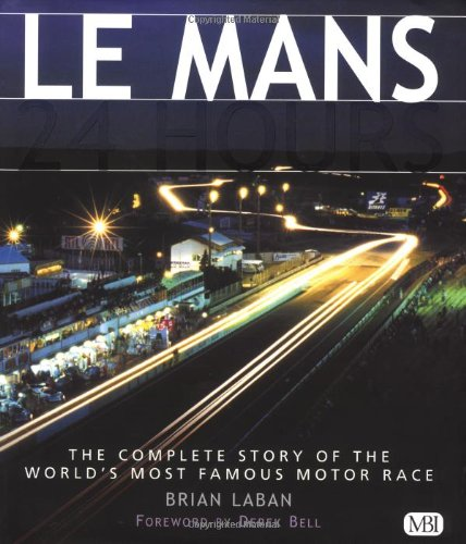 Le Mans 24 Hours: The Complete Story of the World's Most Famous Motor Race (0760312567) by Brian Laban
