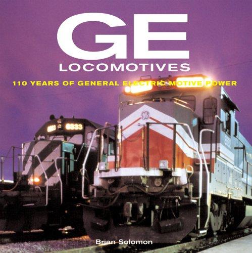 GE Locomotives: 110 Years of General Electric Motive Power: Bk. M2361: Solomon, Brian: