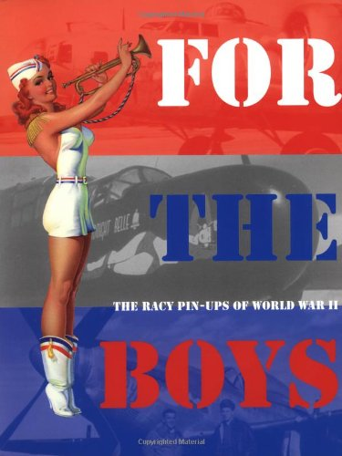 9780760314722: For the Boys: The Racy Pin-Ups of World War II