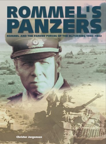 Rommel's Panzers: Rommel and the Panzer Forces of the Blitzkrieg 1940-1942: Jorgensen, ...