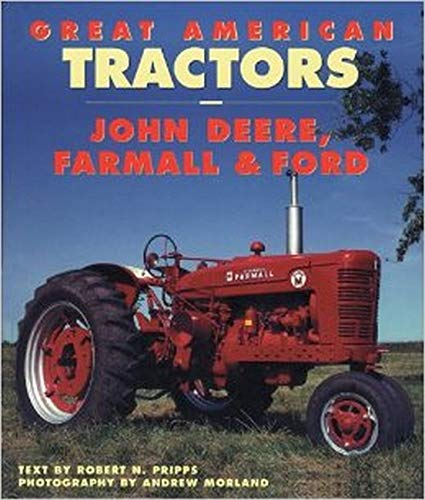 Great American Tractors: John Deere, Farmall and Ford: Pripps, Robert N.