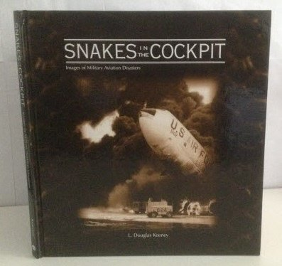 Snakes in the Cockpit (Images of Military Aviation Disasters): L. Douglas Keeney