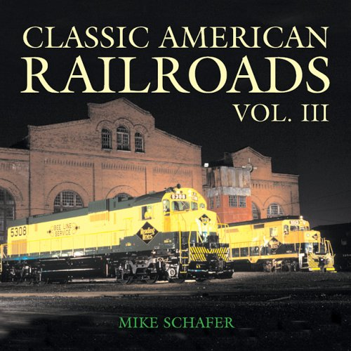 Classic American Railroad Volume III (Classic American Railroads): Mike Schafer
