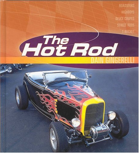 9780760317150: The Hot Rod: Roadsters, Highboys, Deuce Coupes, Street Rods, T-Bucket