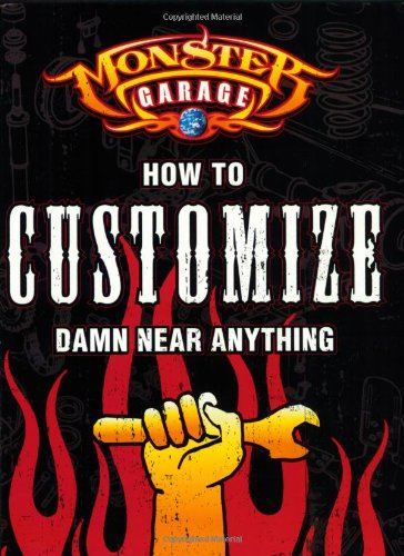 9780760317488: How to Customize Damn Near Anything! (Monster garage)