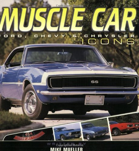 Muscle Car Icons: Ford, Chevy & Chrysler: Mike Mueller