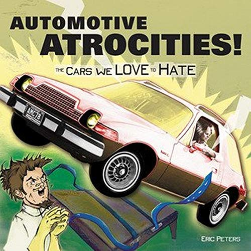 Automotive Atrocities: The Cars We Love to Hate: Peters, Eric