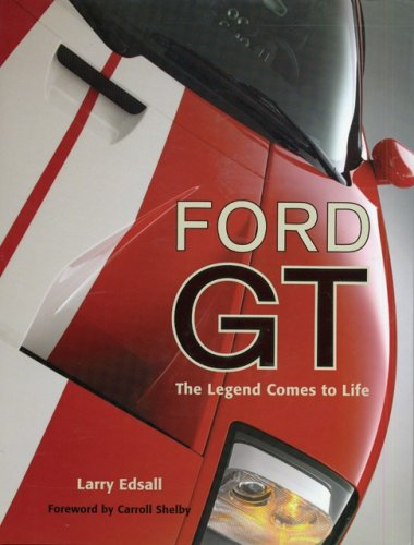 Ford GT: The Legend Comes to Life (Launch book) (9780760319932) by Larry Edsall