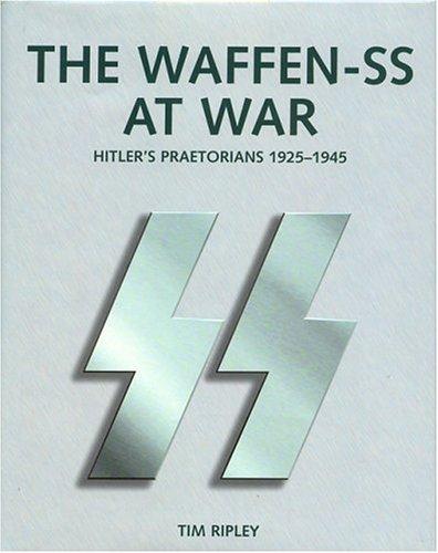 The Waffen-SS At War: Hitler's Praetorians 1925-1945: Ripley, Tim