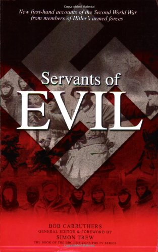 9780760321713: Servants of Evil: New first-hand accounts of the Second World War from survivors of Hitler's armed forces