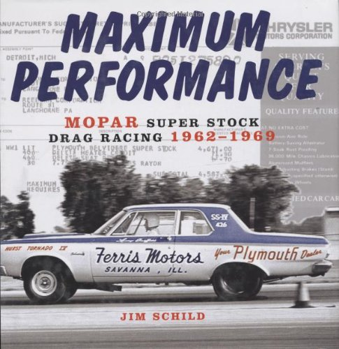 Maximum Performance: Mopar Super Stock Drag Racing 1962-1969 (0760321922) by Jim Schild