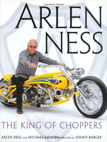 Arlen Ness: The King of Choppers: Ness, Arlen; Lichter, Michael; Barger, Sonny