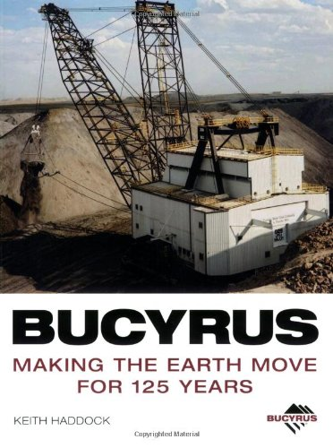 9780760322864: Bucyrus: Making the Earth Move for 125 Years