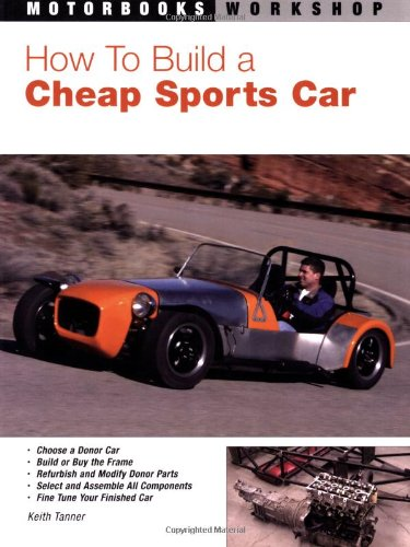 How to Build a Cheap Sports Car (Motorbooks Workshop): Tanner, Keith