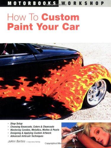 How to Custom Paint Your Car (Motorbooks Workshop): Bortles, JoAnn