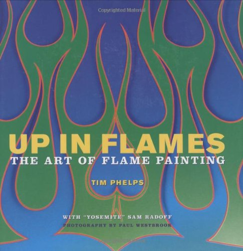 9780760323342: Up in Flames: The Art of Flame Painting