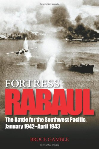 9780760323502: Fortress Rabaul: The Battle for the Southwest Pacific, January 1942-April 1943