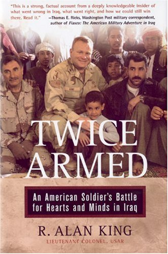 9780760323861: Twice Armed: An American Soldier's Battle for Hearts and Minds in Iraq
