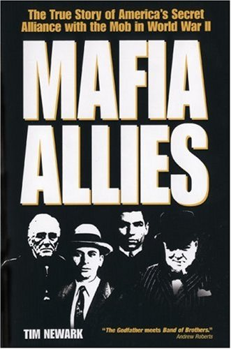 9780760324578: Mafia Allies: The True Story of America's Secret Alliance with the Mob in World War II