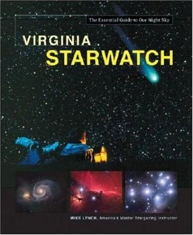 Virginia StarWatch: The Essential Guide to Our Night Sky: Lynch, Mike