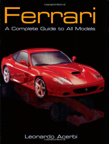Ferrari: A Complete Guide to All Models: Acerbi, Leonardo