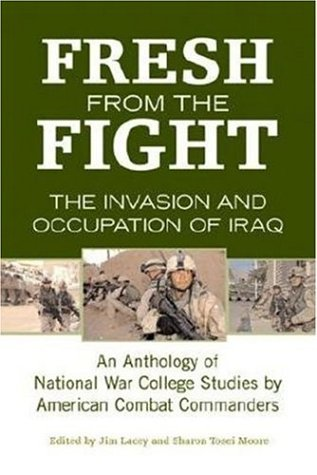 9780760325582: Fresh from the Fight: The Invasion and Occupation of Iraq: An Anthology of National War College Studies by American Combat Commanders