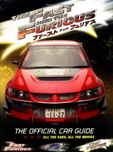 The Fast and The Furious: The Official Car Guide: All the Cars, All the Movies