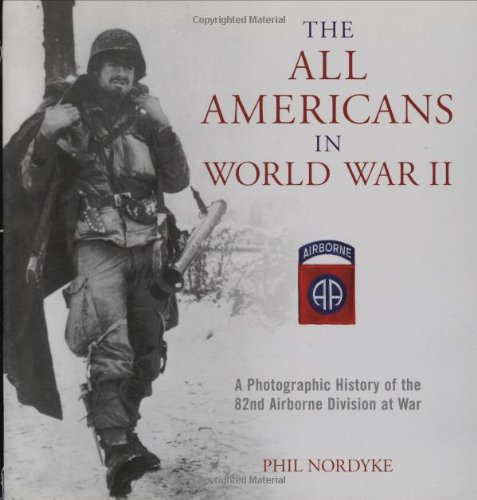 9780760326176: The All Americans in World War II: A Photographic History of the 82nd Airborne Division at War