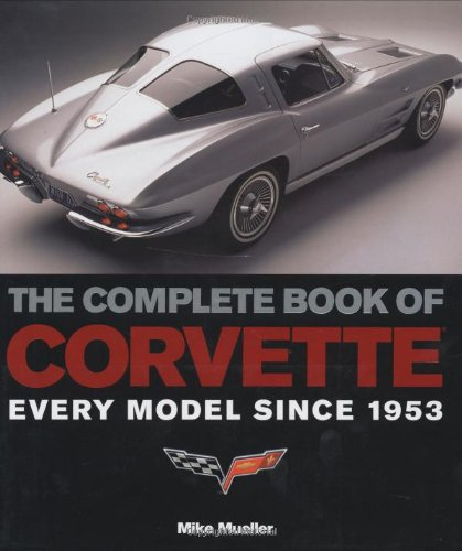 9780760326732: The Complete Book of Corvette: Every Model Since 1953 (Complete Book Series)