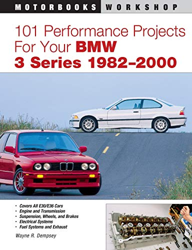 101 Performance Projects for Your BMW 3 Series 1982-2000 (Motorbooks Workshop): Dempsey, Wayne R.