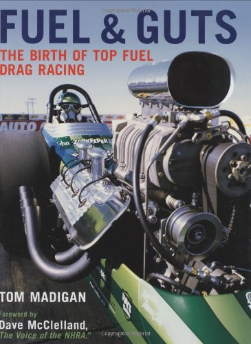 Fuel and Guts: The Birth of Top Fuel Drag Racing: Madigan, Tom