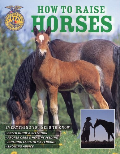 How to Raise Horses Everything You Need to Know Breed Guide and Selection Proper Care & Healthy F...