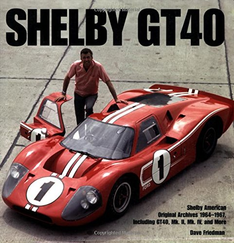 9780760327821: Shelby GT40: The Shelby American Original Color Archives (Motorbooks Classics)