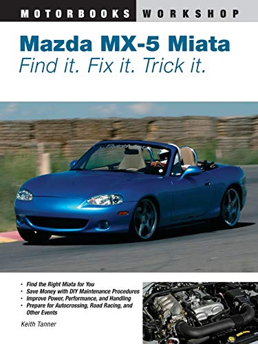 9780760327920: Mazda MX-5 Miata: Find It. Fix It. Trick It: Find It, Fix It, Tick It (Motorbooks Workshop)